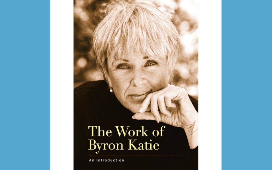 How the Work of Byron Katie Changed My Life